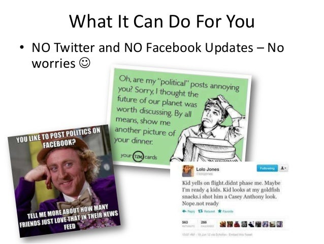 What It Can Do For You• NO Twitter and NO Facebook Updates – Noworries 