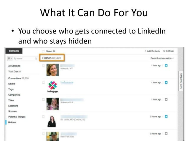 What It Can Do For You• You choose who gets connected to LinkedInand who stays hidden