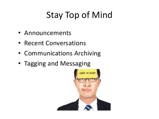 Stay Top of Mind• Announcements• Recent Conversations• Communications Archiving• Tagging and Messaging