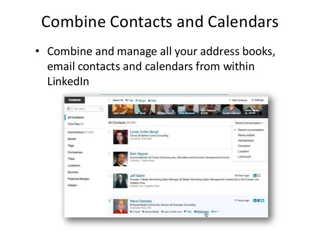 Combine Contacts and Calendars• Combine and manage all your address books,email contacts and calendars from withinLinkedIn
