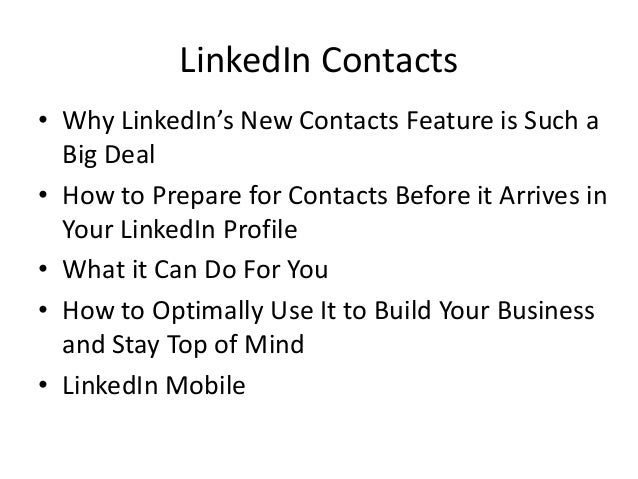 LinkedIn Contacts• Why LinkedIn's New Contacts Feature is Such aBig Deal• How to Prepare for Contacts Before it Arrives in...