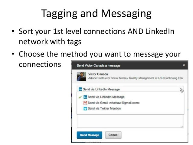 Tagging and Messaging• Sort your 1st level connections AND LinkedInnetwork with tags• Choose the method you want to messag...
