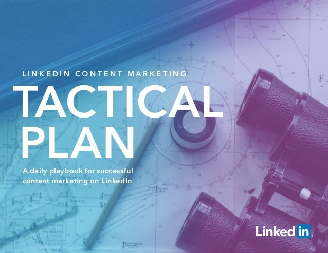 L I N K E D I N C O N T E N T M A R K E T I N G TACTICAL PLANA daily playbook for successful content marketing on LinkedIn