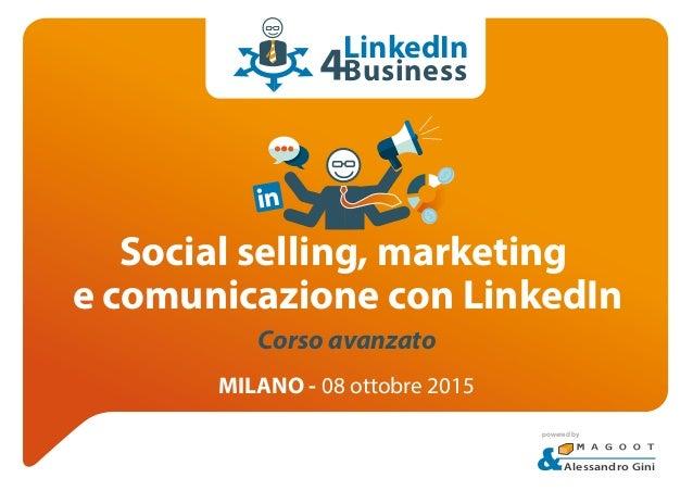 Social selling, marketing e comunicazione con LinkedIn MILANO - 08 ottobre 2015 Alessandro Gini powered by Corso avanzato ...