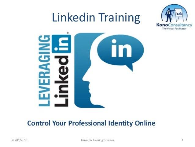 Linkedin Training         Control Your Professional Identity Online20/01/2013                Linkedin Training Courses   1