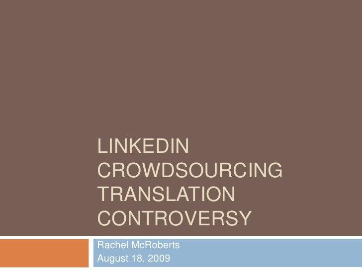 LinkedIn Crowdsourcing Translation Controversy<br />Rachel McRoberts<br />August 18, 2009<br />