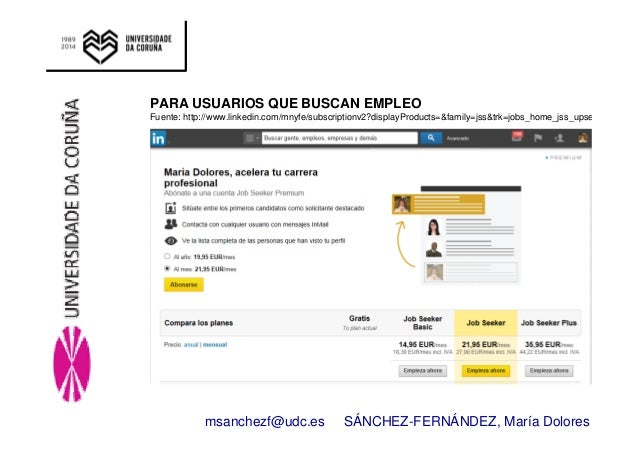 PARA USUARIOS QUE BUSCAN EMPLEO  Fuente: http://www.linkedin.com/mnyfe/subscriptionv2?displayProducts=&family=jss&trk=jobs...