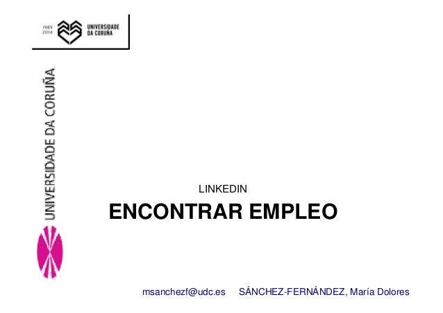 LINKEDIN  ENCONTRAR EMPLEO  msanchezf@udc.es SÁNCHEZ-FERNÁNDEZ, María Dolores