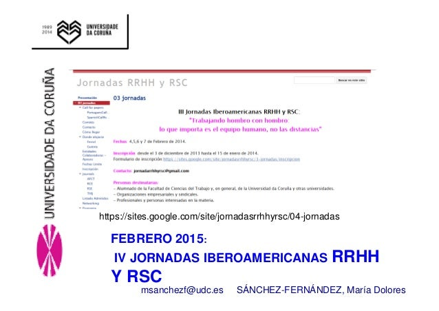 https://sites.google.com/site/jornadasrrhhyrsc/04-jornadas  FEBRERO 2015:  IV JORNADAS IBEROAMERICANAS RRHH  Y RSC  msanch...