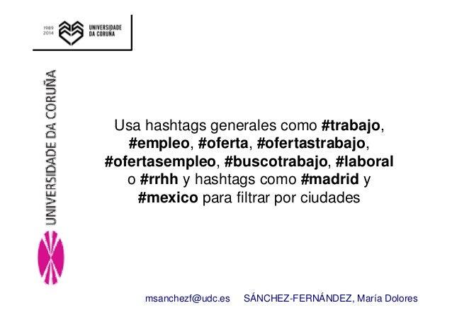 Usa hashtags generales como #trabajo,  #empleo, #oferta, #ofertastrabajo,  #ofertasempleo, #buscotrabajo, #laboral  o #rrh...