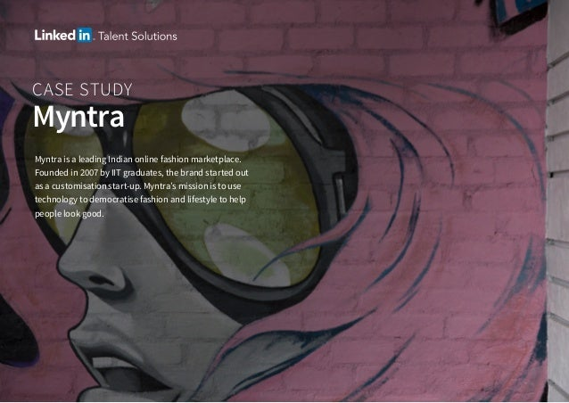 CASE STUDY Myntra Myntra is a leading Indian online fashion marketplace. Founded in 2007 by IIT graduates, the brand start...