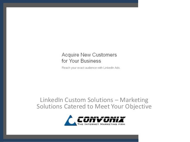 6.63 LinkedIn Custom Solutions – MarketingSolutions Catered to Meet Your Objective