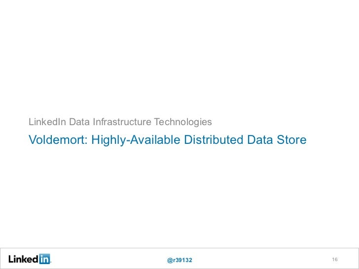 LinkedIn Data Infrastructure TechnologiesVoldemort: Highly-Available Distributed Data Store                              @...