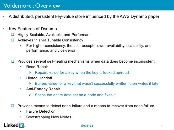 Voldemort : Overview•   A distributed, persistent key-value store influenced by the AWS Dynamo paper•   Key Features of...