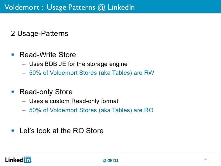 Voldemort : Usage Patterns @ LinkedIn 2 Usage-Patterns  Read-Write Store     – Uses BDB JE for the storage engine     ...