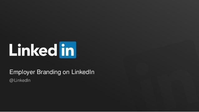 Employer Branding on LinkedIn@LinkedIn