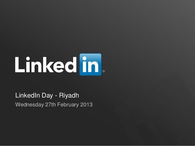 LinkedIn Day - Riyadh Wednesday 27th February 2013