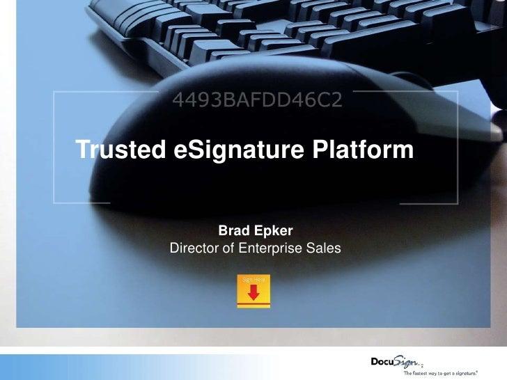 Trusted eSignature Platform<br />Brad Epker<br />Director of Enterprise Sales<br />