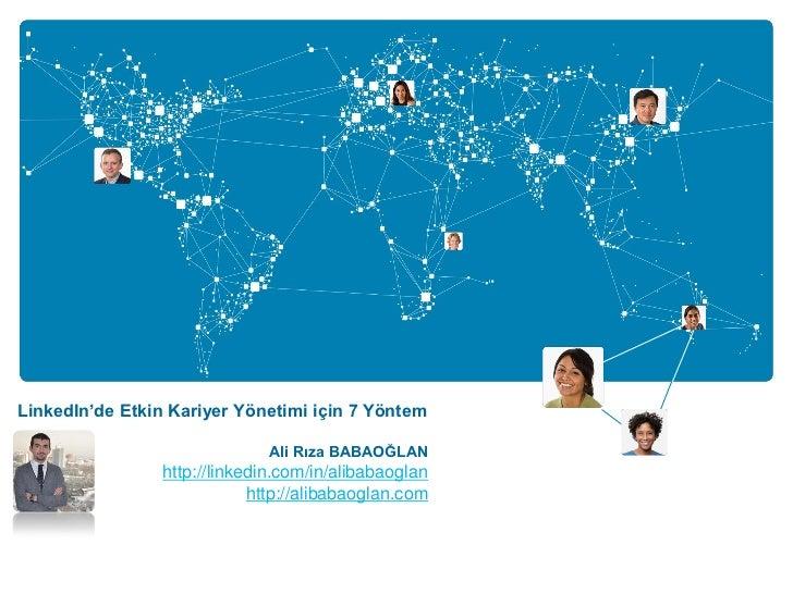 LinkedIn'de Etkin Kariyer Yönetimi için 7 Yöntem                              Ali Rıza BABAOĞLAN                 http://li...