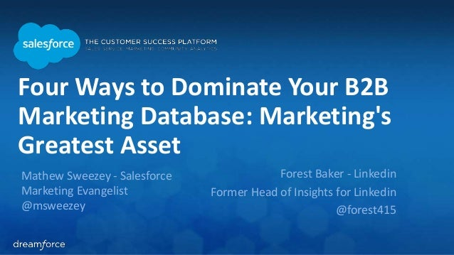 Four Ways to Dominate Your B2B  Marketing Database: Marketing's  Greatest Asset  Mathew Sweezey - Salesforce  Marketing Ev...