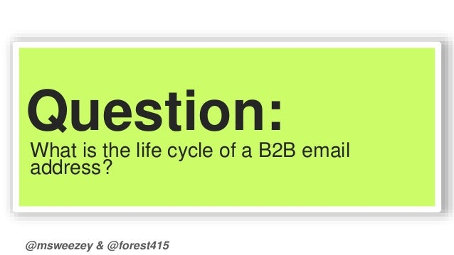 Question:  What is the life cycle of a B2B email  address?  @msweezey & @forest415