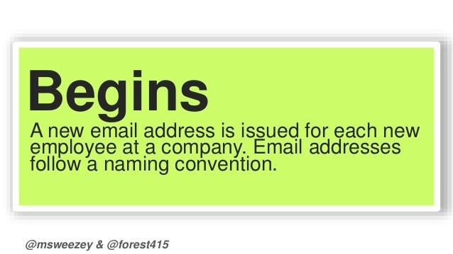 Begins  A new email address is issued for each new  employee at a company. Email addresses  follow a naming convention.  @...