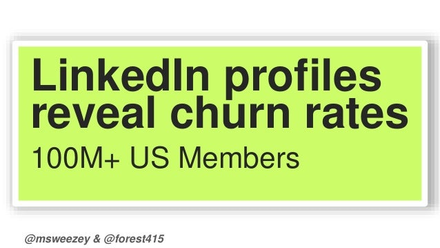 LinkedIn profiles  reveal churn rates  100M+ US Members  @msweezey & @forest415