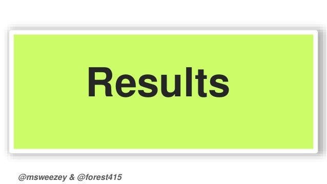 Results  @msweezey & @forest415