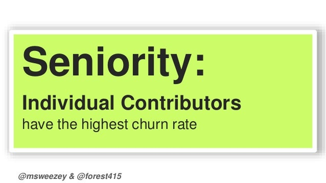 Seniority:  Individual Contributors  have the highest churn rate  @msweezey & @forest415