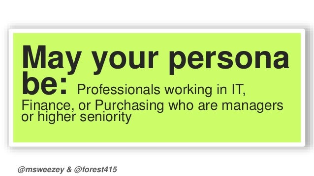 May your persona  be: Professionals working in IT,  Finance, or Purchasing who are managers  or higher seniority  @msweeze...