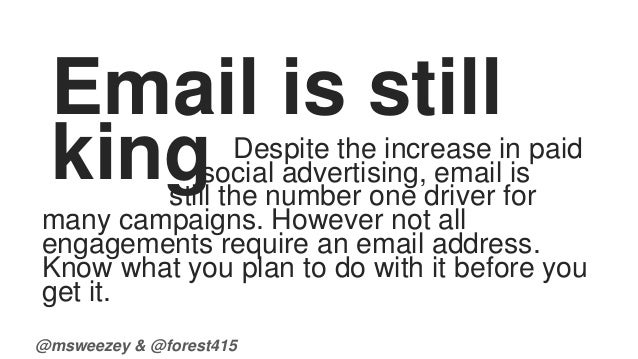 Email is still  king Despite the increase in paid  social advertising, email is  still the number one driver for  many cam...