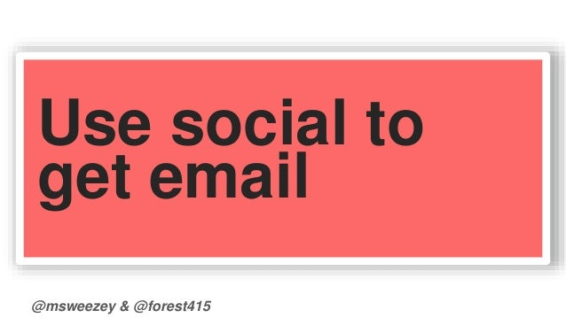 Use social to  get email  @msweezey & @forest415