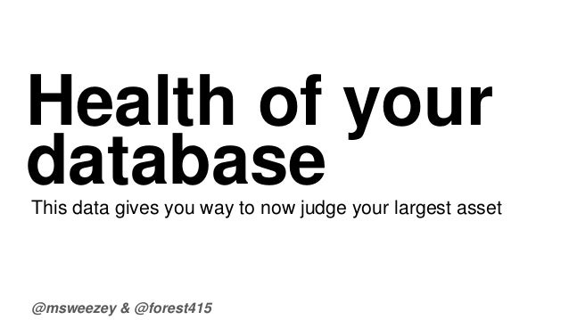 Health of your  database  This data gives you way to now judge your largest asset  @msweezey & @forest415