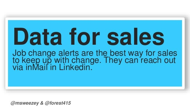 Data for sales  Job change alerts are the best way for sales  to keep up with change. They can reach out  via inMail in Li...