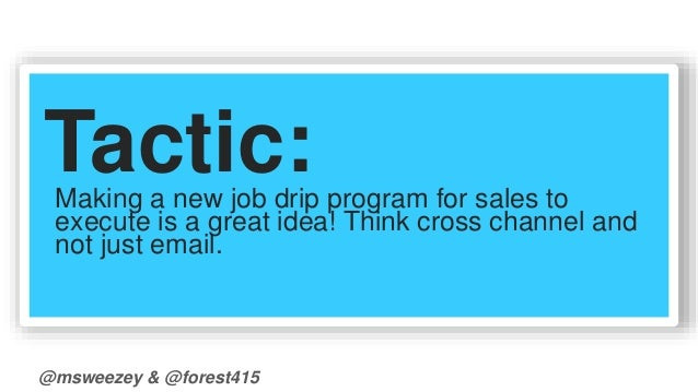 Tactic:  Making a new job drip program for sales to  execute is a great idea! Think cross channel and  not just email.  @m...