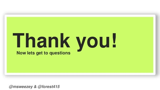 Thank you!  Now lets get to questions  @msweezey & @forest415