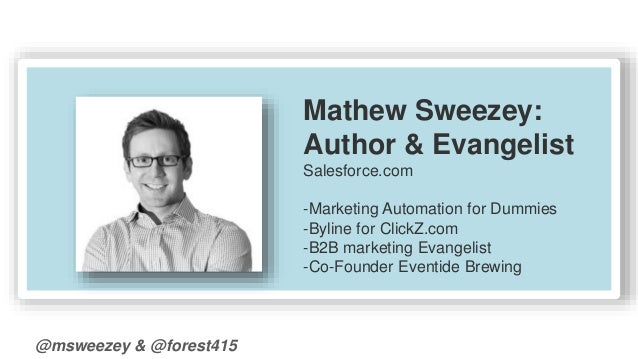 @msweezey & @forest415  Mathew Sweezey:  Author & Evangelist  Salesforce.com  -Marketing Automation for Dummies  -Byline f...