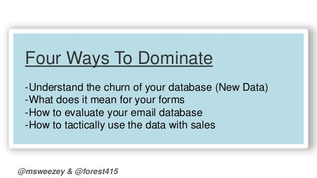 Four Ways To Dominate  -Understand the churn of your database (New Data)  -What does it mean for your forms  -How to evalu...