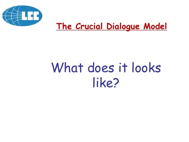 What does it looks like? The Crucial Dialogue Model