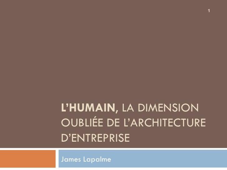 L'HUMAIN , LA DIMENSION OUBLIÉE DE L'ARCHITECTURE D'ENTREPRISE James Lapalme