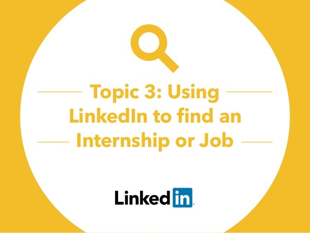 Topic 3: Using LinkedIn to find an Internship or Job