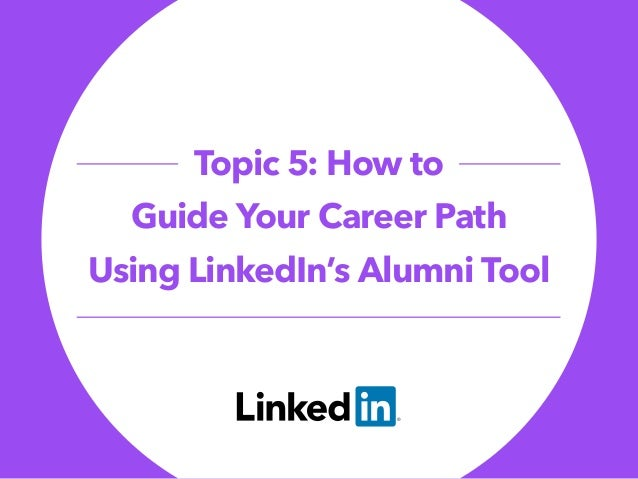 Topic 5: How to Guide Your Career Path Using LinkedIn's Alumni Tool