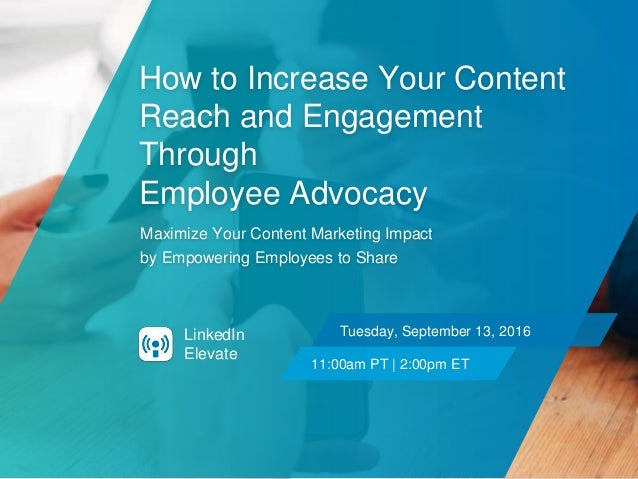 How to Increase Your Content Reach and Engagement Through Employee Advocacy Maximize Your Content Marketing Impact by Empo...