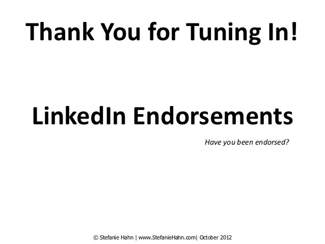 Thank You for Tuning In!LinkedIn Endorsements                                              Have you been endorsed?     © S...