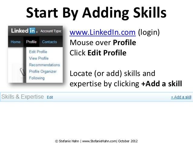 Start By Adding Skills             www.LinkedIn.com (login)             Mouse over Profile             Click Edit Profile ...