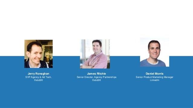 Jerry Ronaghan SVP Agency & Ad Tech, DataSift James Ritchie Senior Director, Agency Partnerships DataSift Daniel Morris Se...