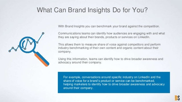 What Can Brand Insights Do for You? For example, conversations around specific industry on LinkedIn and the share of voice...