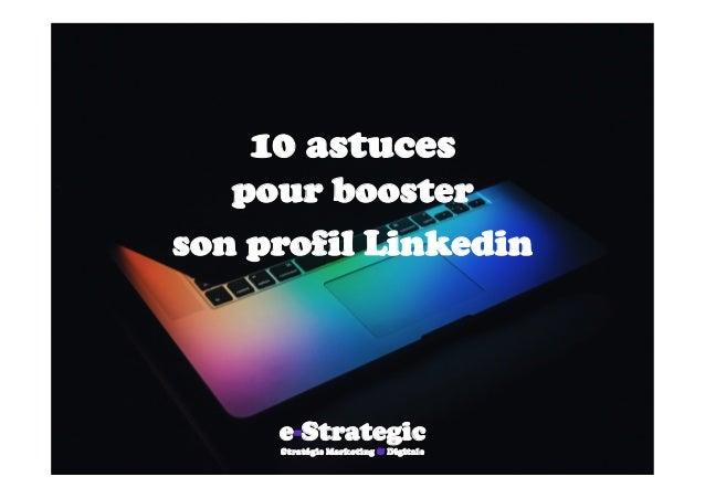 10 astuces pour booster son profil Linkedin       e-Strategic Stratégie Marketing & Digitale