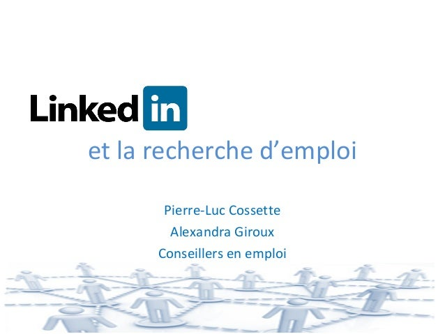 et la recherche d'emploi       Pierre-Luc Cossette        Alexandra Giroux      Conseillers en emploi