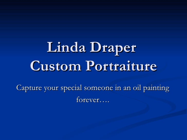 Linda Draper  Custom Portraiture Capture your special someone in an oil painting forever….